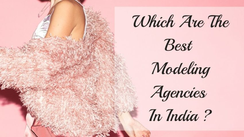 Which Are The Best Modeling Agencies In India